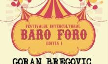 """Concert Goran Bregovic la prima editie a festivalului intercultural """"Baro Foro"""""""