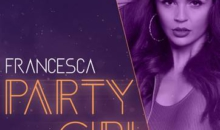 "Francesca lanseaza cel mai recent single – ""Party Girl"""