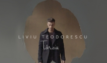 "Liviu Teodorescu lanseaza single-ul ""Tarziu"""
