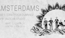 """The Amsterdams lansează videoclipul piesei """"Arrows"""", iar albumul """"Eternity for Dummies"""" se va lansa în Club Control"""