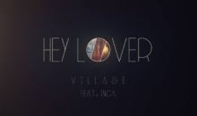 "ViLLAGE lanseaza videoclipul piesei ""Hey Lover"""