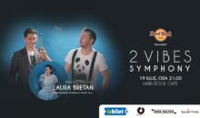 2 Vives Symphony & Laura Bretan concerteaza la Hard Rock Cafe