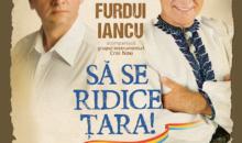 """DAN PURIC si NICOLAE FURDUI IANCU va invita la spectacolul de gala """"Sa se ridice ţara!"""" pe 28 noiembrie la Sala Palatului"""