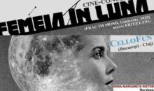 Femeia în Lună – cine-concert Irina Margareta Nistor & CelloFun