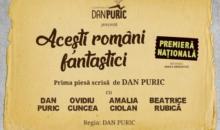 """Noua producţie marca Dan Puric: """"Aceşti români fantastici"""" – la Palatul Copiilor"""
