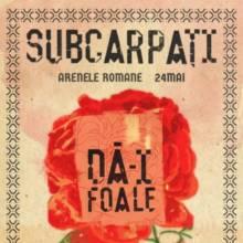 Concert Subcarpați – Dă-i Foale! la Arenele Romane, București