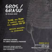 Gros/ Grasu'  – spectacol-lectură prezentat în cadrul sezonului România-Franța 2019