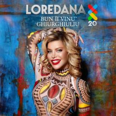 """Loredana lanseaza o varianta reorchestrata a melodiei – """"Bun ii vinul ghiurghiuliu"""", parte din albumul Agurida 20"""