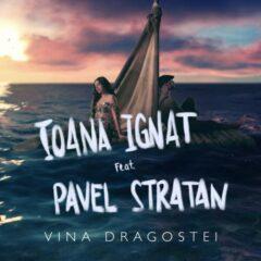 "Ioana Ignat si Pavel Stratan lanseaza single-ul ""Vina Dragostei"", exclusiv pe Spotify"