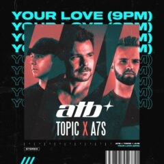ATB, Topic & A7S lanseaza single-ul Your Love (9PM)