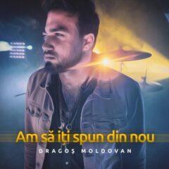 """Dragos Moldovan lanseaza piesa si videoclipul""""Am sa iti spun din nou"""""""