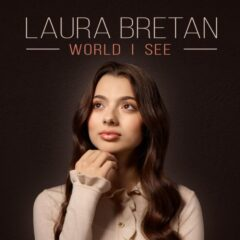 """Laura Bretan lanseaza albumul """"World I See"""", pentru care a primit deja Discul de Aur"""