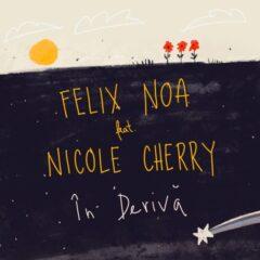 """Felix Noa și Nicole Cherry lansează melodia """"În derivă"""""""