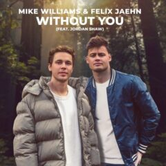 "Mike Williams și Felix Jaehn colaborează pentru noul single ""Without You"", feat. Jordan Shaw"