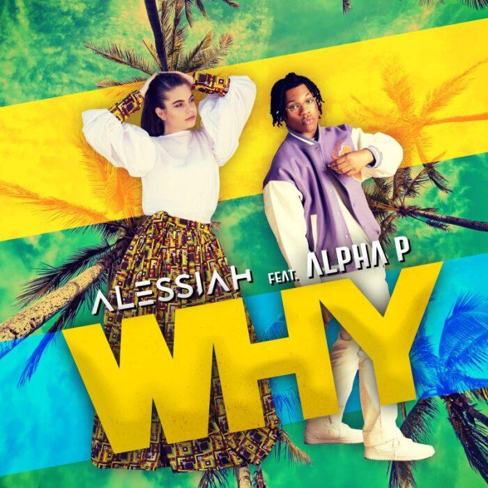 """Alessiah lansează single-ul""""Why"""", în colaborare cu artistul nigerian Alpha P"""
