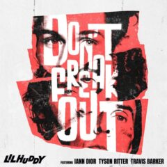 "LilHuddy lanseazăsingle-ul ""Don't Freak Out"", feat. iann dior, Tyson Ritter & Travis Barker"