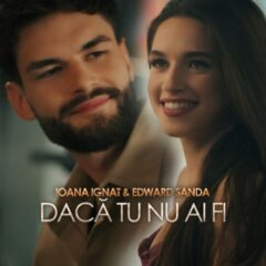 "Ioana Ignat & Edward Sanda lanseaza single-ul ""Daca tu nu ai fi"""