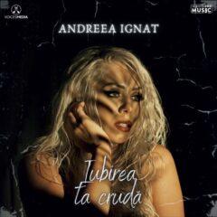 """Andreea Ignat lansează piesa """"Iubirea ta crudă"""", însoțită și de clipul muzical"""